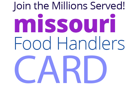 Join the Millions Served! MISSOURI Food Handlers Card